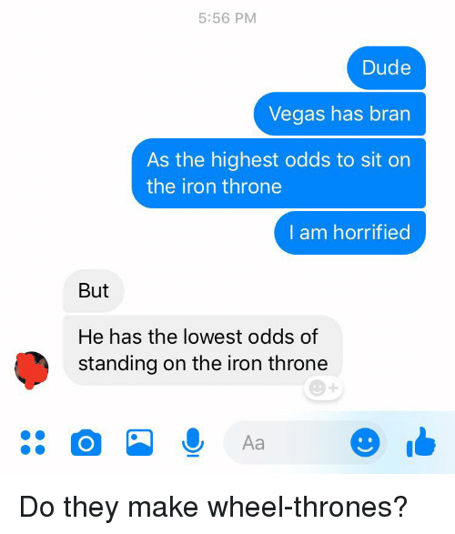 556 PM Dude Vegas Has Bran as the Highest Odds to Sit on the