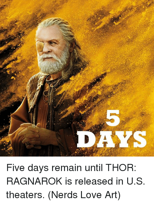 Love, Memes, and Thor: 5  DAYS Five days remain until THOR: RAGNAROK is released in U.S. theaters.  (Nerds Love Art)
