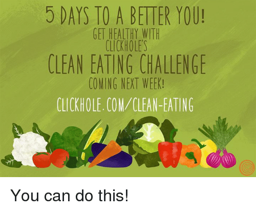 5 days to a better you get heathy with clickhole s clean eating