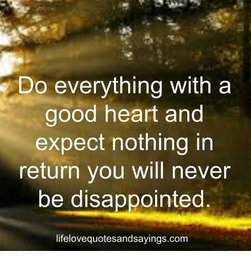 5 Do Everything With A Good Heart And Expect Nothing In Return You