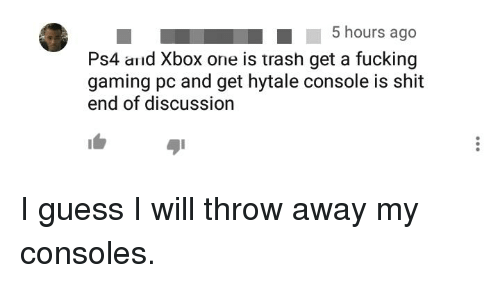 5 Hours Ago Ps4 and Xbox One Is Trash Get a Fuckin<g Gaming