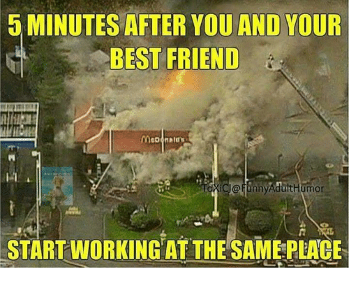 5 Minutes After You And Your Best Friend Start Working At The Same