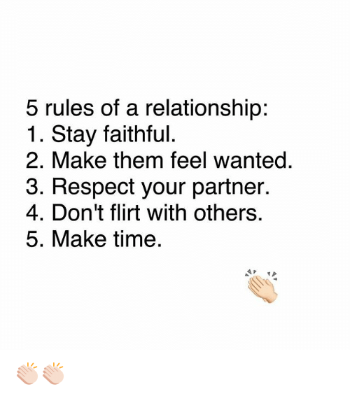 Memes, Respect, and Time: 5 rules of a relationship:  1. Stay faithful  2. Make them feel wanted  3. Respect your partner.  4. Don't flirt with others.  5. Make time 👏🏻👏🏻