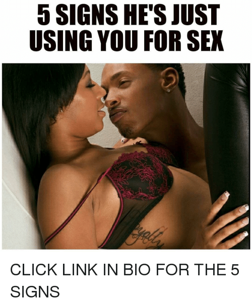 Opinion signs he s using you for sex