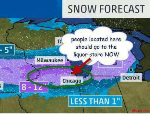 Image result for snow forecast people located here should go to liquor store