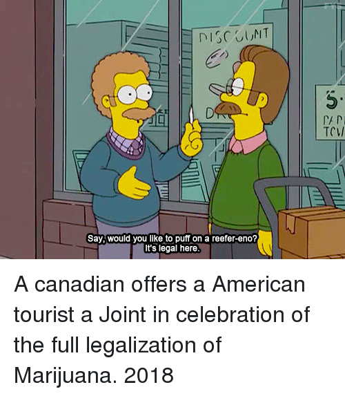 "American, Marijuana, and Canadian: 5""  TCV/  Say, would you like to puff on a reefer-eno?  It's legal here A canadian offers a American tourist a Joint in celebration of the full legalization of Marijuana. 2018"