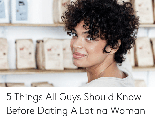 What to expect when dating a latina woman