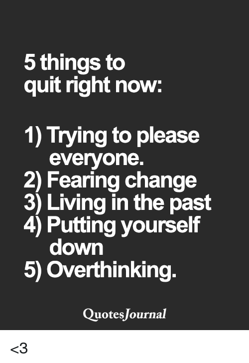 5 Things To Quit Right Now 1 Trying To Please Everyone 2 Fearing