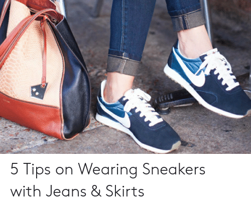 5 Tips on Wearing Sneakers with Jeans & Skirts