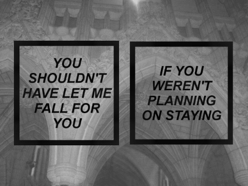 Fall, You, and For: 5  YOU  SHOULDN'T  HAVE LET ME  FALL FOR  YOU  IF YOU  WEREW'T  PLANNING  ON STAYING
