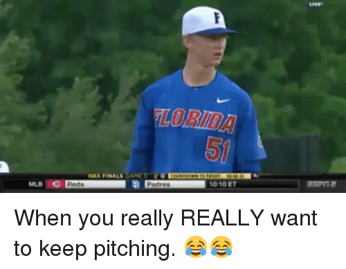 Finals, Mlb, and Reds: 50  NA FINALS GAMESO  MLB C  Reds  Padres  10:10 ET When you really REALLY want to keep pitching. 😂😂