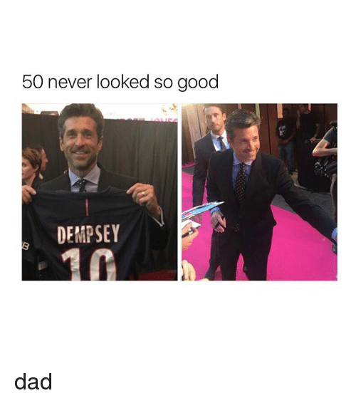 Dad, Good, and Girl Memes: 50 never looked so good  DEMPSEY dad