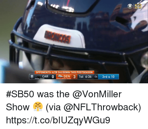 Memes, 🤖, and Down: 50  OPPONENTS: 4/28 3rd DOWN THIS POSTSEASON  DEN 3 1st 6:36 06 3rd & 10 #SB50 was the @VonMiller Show 😤  (via @NFLThrowback) https://t.co/bIUZqyWGu9