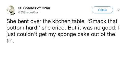 50 shades of gran follow she bent over the kitchen table smack that cake good and table 50 shades of gran follow 50shadesgran she bent workwithnaturefo