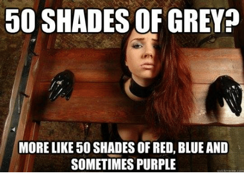 50 shades of grey more like 50 shades of red blue and for Bett 50 shades of grey