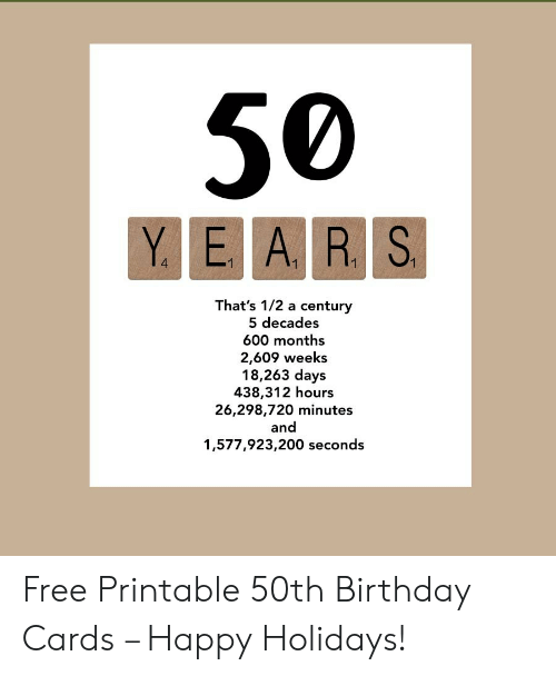photo relating to Printable 50th Birthday Cards referred to as 50 YE AR S 4 1 Thats 12 a Century 5 Several years 600 Weeks 2609