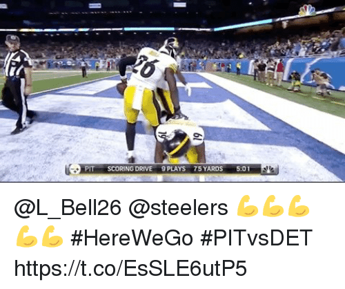 Memes, Drive, and Steelers: 509  PIT SCORING DRIVE 9 PLAYS 75 YARDS 5.01 @L_Bell26 @steelers 💪💪💪💪💪  #HereWeGo #PITvsDET https://t.co/EsSLE6utP5