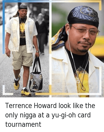 Terrence Howard look like the only nigga at a yu-gi-oh card tournament : Terrence Howard look like the only nigga at a yu-gi-oh card tournament Terrence Howard look like the only nigga at a yu-gi-oh card tournament