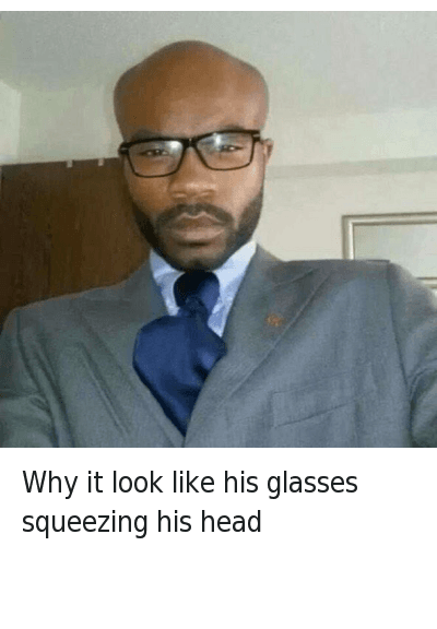 Head, Selfie, and Wtf: Why it look like his glasses squeezing his head Why it look like his glasses squeezing his head