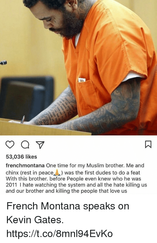 gates muslim singles Kevin gates speaks on heroin use & being a muslim on new track kevin gates speaks on heroin use & being a muslim on new track datwav admin may 11, 2016 news no comments a video surfaced on kevin gate's wife, dreka gates, instagram page of her & the hip-hop artist riding around listening to some of gates unreleased tunes kevin gates.