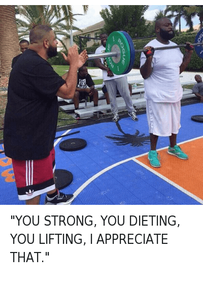 """Dieting, Working Out, and Appreciate: """"YOU STRONG, YOU DIETING, YOU LIFTING, I APPRECIATE THAT."""" """"YOU STRONG, YOU DIETING, YOU LIFTING, I APPRECIATE THAT."""""""