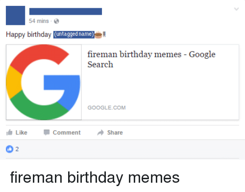 54 mins happy birthday untagged name fireman birthday memes google 12653379 ✅ 25 best memes about fireman birthday fireman birthday memes