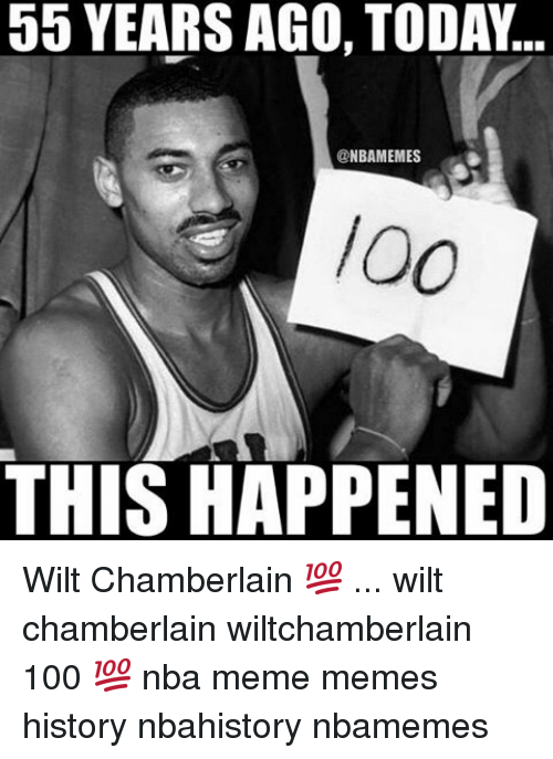 Memes, Wilt Chamberlain, and 🤖: 55 YEARS AGO, TODAY.  @NBAMEMES  /Oo  THIS HAPPENED Wilt Chamberlain 💯 ... wilt chamberlain wiltchamberlain 100 💯 nba meme memes history nbahistory nbamemes