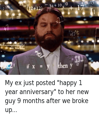 """Confused, Ex's, and Relationships: @RealMAIN  My ex just posted """"happy 1 year anniversary"""" to her new guy 9 months after we broke up... My ex just posted """"happy 1 year anniversary"""" to her new guy 9 months after we broke up..."""