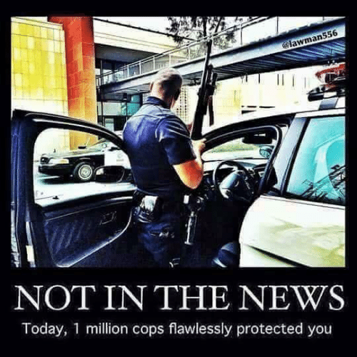Memes, News, and Today: 556  man  NOT IN THE NEWS  Today, 1 million cops flawlessly protected you
