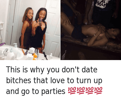 This is why you don't date bitches that love to turn up and go to parties 💯💯💯💯 : This is why you don't date bitches that love to turn up and go to parties 💯💯💯💯 This is why you don't date bitches that love to turn up and go to parties 💯💯💯💯