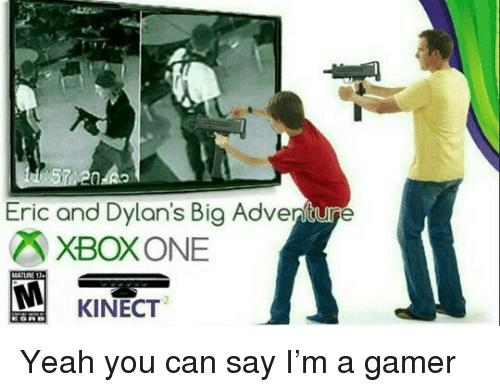 Yeah, Big, and Can: 57  Eric and Dylan's Big Adventure  XBOXONE  KINECT <p>Yeah you can say I&rsquo;m a gamer</p>