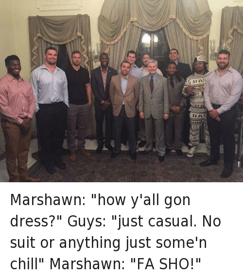 """Chill, Clothes, and Football: Marshawn: """"how y'all gon dress?""""  Guys: """"just casual. No suit or anything just some'n chill""""  Marshawn: """"FA SHO!"""" Marshawn: """"how y'all gon dress?""""-Guys: """"just casual. No suit or anything just some'n chill""""-Marshawn: """"FA SHO!"""""""