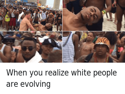 Dude, Roast, and Shit: When you realize white people are evolving When you realize white people are evolving