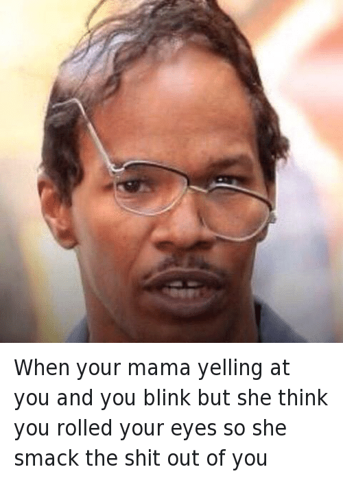 Jamie Foxx, Mfw, and Moms: When your mama yelling at you and you blink but she think you rolled your eyes so she smack the shit out of you