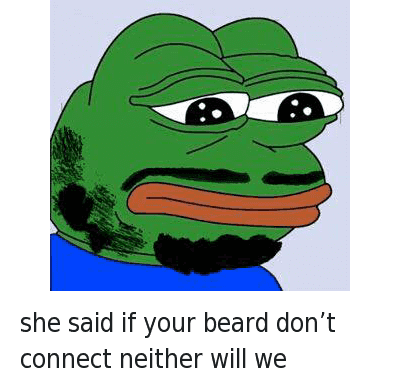 she said if your beard don't connect neither will we : she said if your beard don't connect neither will we she said if your beard don't connect neither will we