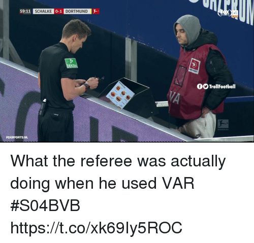 Memes, 🤖, and Var: 59:11  SCHALKE  0-1  DORTMUND  EKR  OO TrollFootball  OR What the referee was actually doing when he used VAR #S04BVB https://t.co/xk69Iy5ROC