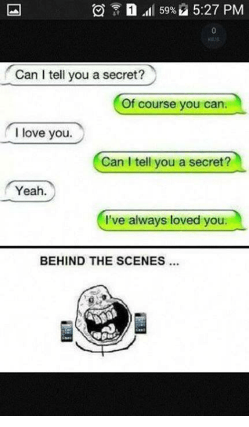 Memes, I Love You, and 🤖: 59% 5:27 PM  Can I tell you a secret?  Of course you can.  I love you  Can I tell you a secret?  Yeah.  I've always loved you.  BEHIND THE SCENES