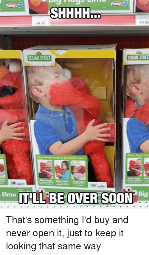 5999 5999 ITLL BE OVER SOON Elmo H Big That's Something I'd Buy and