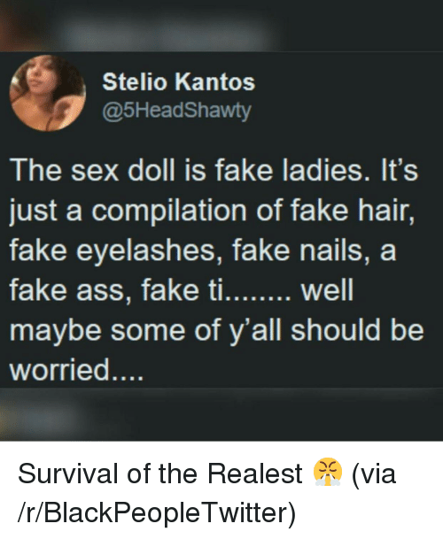 Blackpeopletwitter, Fake, and Sex: @5HeadShawty  The sex doll is fake ladies. It's  just a compilation of fake hair,  maybe some of y'all should be <p>Survival of the Realest 😤 (via /r/BlackPeopleTwitter)</p>
