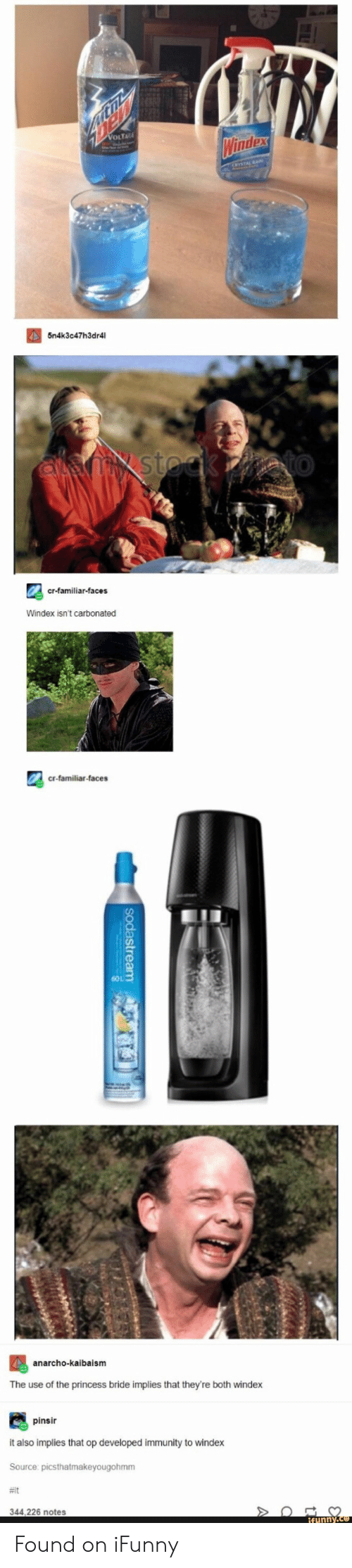Princess, The Princess Bride, and Princess Bride: 5n4k3c47h3dr4l  0  St  cr-familiar-faces  Windex isn't carbonated  cr-familiar-faces  anarcho-kalbaism  The use of the princess bride implies that they're both windex  pinsir  it also implies that op developed immunity to windex  Source picsthatmakeyougohmm  #it  344,226 notes Found on iFunny