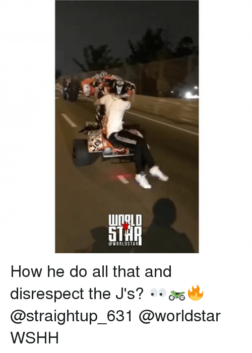 Memes, Worldstar, and Wshh: 5T  @WORLDSTAR How he do all that and disrespect the J's? 👀🏍🔥 @straightup_631 @worldstar WSHH