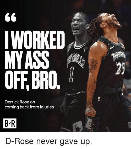 Derrick Rose, Rose, and Never: 6<  IWORKED  MYASS  OFF,BRO.  Derrick Rose on  coming back from injuries  B-R D-Rose never gave up.