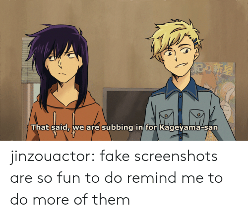 Fake, Target, and Tumblr: 6  0  That said, we are subbing in for Kagevama-san jinzouactor:  fake screenshots are so fun to do remind me to do more of them