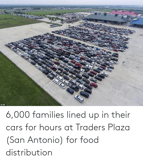 Cars, Food, and San Antonio: 6,000 families lined up in their cars for hours at Traders Plaza (San Antonio) for food distribution