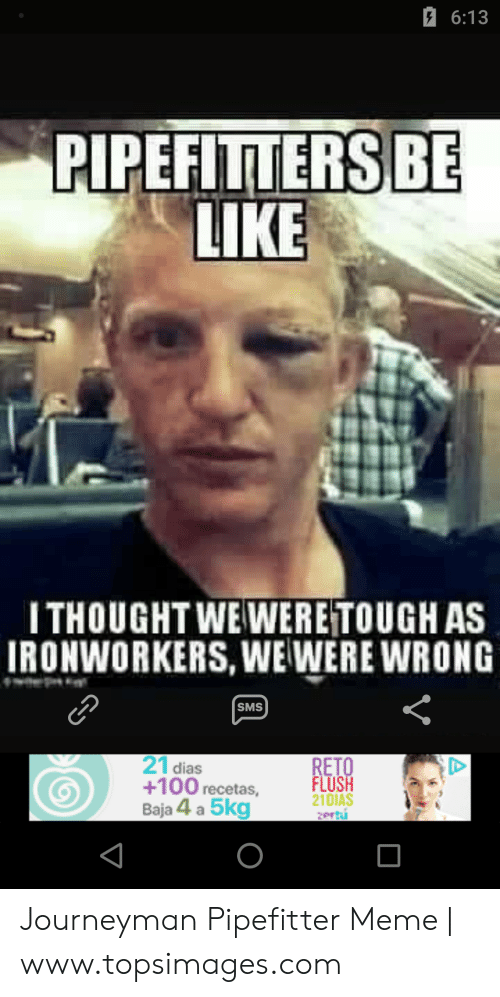 613 Pipefitters Be Ike Ithought We Weretough As Ironworkers We Were