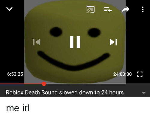 65325 240000 1 Roblox Death Sound Slowed Down To 24 Hours Death