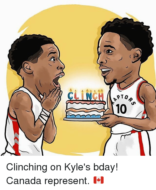 Memes, 🤖, and Bday: 6 A A  PTO  10 Clinching on Kyle's bday! Canada represent. 🇨🇦