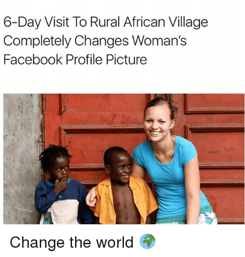 Facebook Memes And World 6 Day Visit To Rural African Village Completely