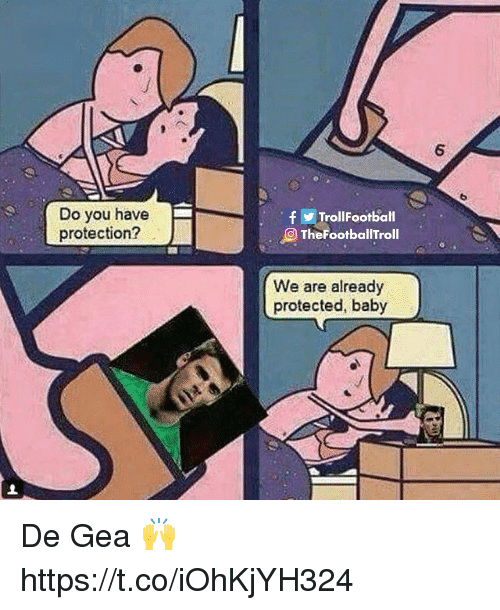 Memes, Baby, and 🤖: 6  Do you have  protection?  fTrollFootball  TheFootballTroll  We are already  protected, baby De Gea 🙌 https://t.co/iOhKjYH324