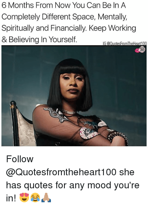 Memes Mood And Quotes 6 Months From Now You Can Be In A